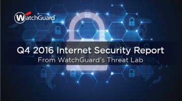 WatchGuard's Q4 2016 Internet Security Report