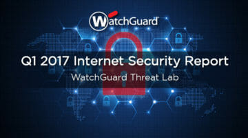 WatchGuard's Q1 2017 Internet Security Report