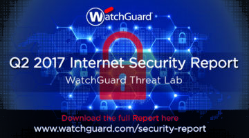 WatchGuard's Q2 2017 Internet Security Report