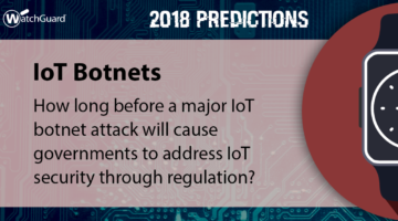 2018 Security Predictions – IoT Botnets to Spur Government Regulations
