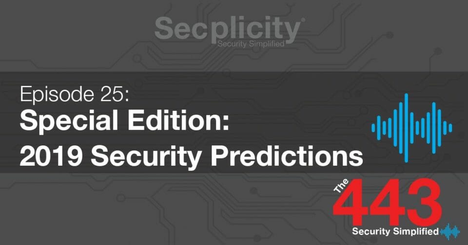 443-podcast-episode-25-2019-security-predictions