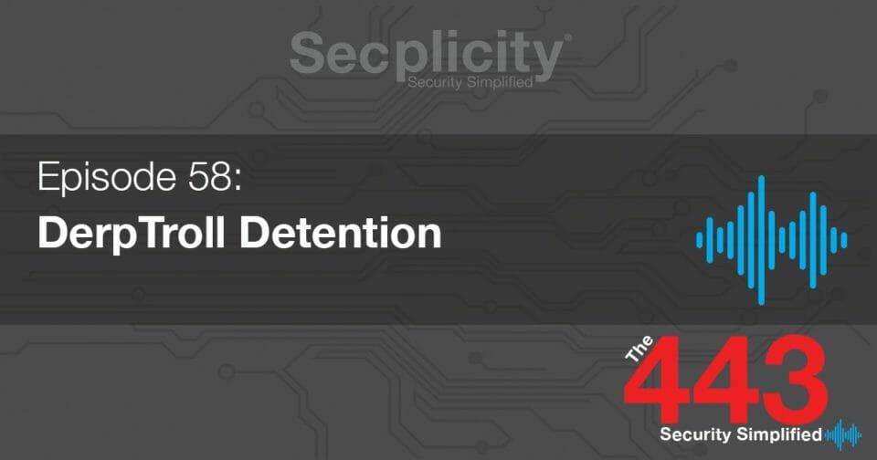 The 443 - 058 - DerpTroll Detention