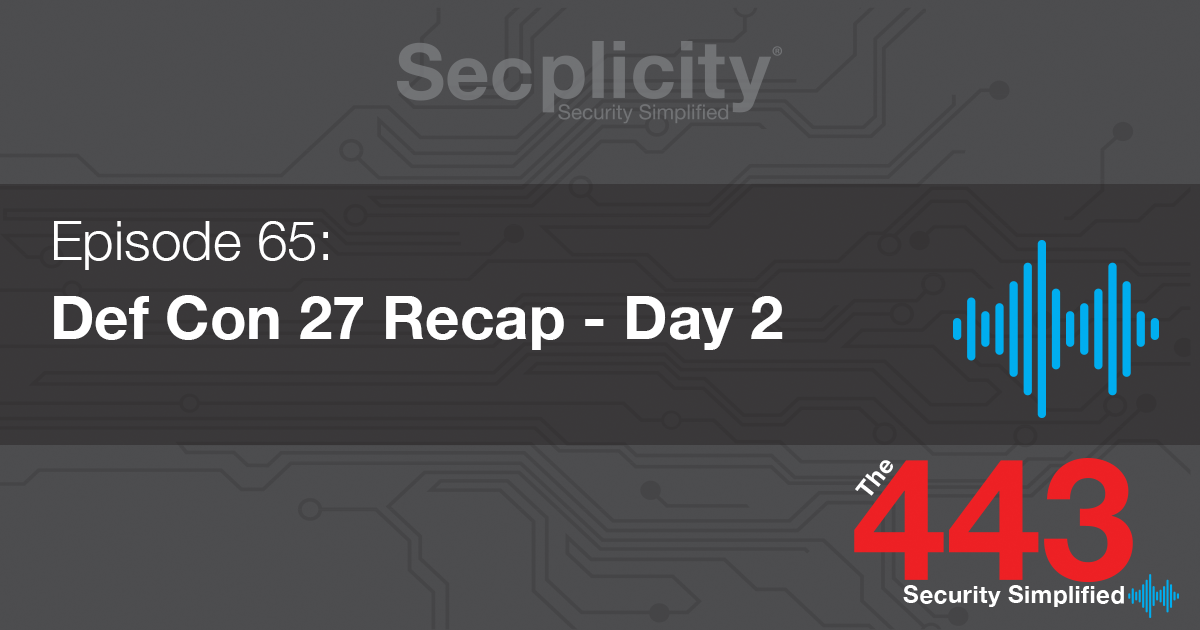 How Long Does Def Last >> The 443 Def Con 27 Recap Day 2 Secplicity Security Simplified