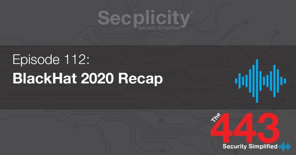 112 BackHat 2020 Recap